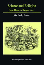 Science and Religion : Some Historical Perspectives - John Hedley Brooke