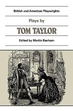 Plays by Tom Taylor : Still Waters Run Deep, The Contested Election, The Overland Route, The Ticket-of-Leave Man - Tom Taylor
