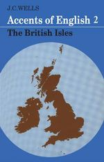 Accents of English : British Isles v. 2 - John C. Wells