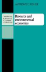 Resource and Environmental Economics : Natural Resources and the Environment in Economics - Anthony C. Fisher