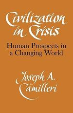 Civilization in Crisis : Human Prospects in a Changing World - Joseph A. Camilleri