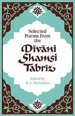 Selected Poems from the Divani Shamsi Tabriz - Reynold A. Nicholson