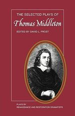 The Selected Plays of Thomas Middleton - David L. Frost