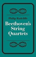 Beethoven's String Quartets - Philip Radcliffe