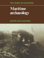 Maritime Archaeology : New Studies in Archaeology - Keith Muckelroy