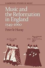 Music and the Reformation in England 1549-1660 - Peter Le Huray