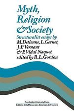 Myth, Religion and Society : Structuralist Essays - R.L. Gordon