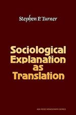 Sociological Explanation As Translation : Social Theory After Cognitive Science - Stephen P. Turner