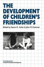 The Development of Children's Friendships : A Scientifically Based Marital Therapy - Steven R. Asher