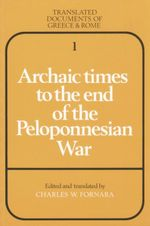 Archaic Times to the End of the Peloponnesian War : Translated Documents of Greece and Rome