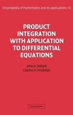 Product Integration with Application to Differential Equations : With Applications to Differential Equations - John Day Dollard