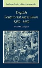 English Seigniorial Agriculture, 1250-1450 : Cambridge Studies in Historical Geography (Hardcover) - Bruce M.S. Campbell