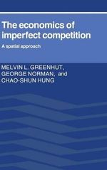 The Economics of Imperfect Competition : A Spatial Approach - Melvin L. Greenhut