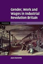 Gender, Work and Wages in Industrial Revolution Britain - Joyce Burnette