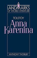 Leo Tolstoy, Anna Karenina : Anna Karenina - Anthony K. Thorlby