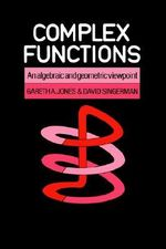 Complex Functions : An Algebraic and Geometric Viewpoint - Gareth A. Jones