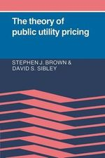 The Theory of Public Utility Pricing - Stephen J. Brown