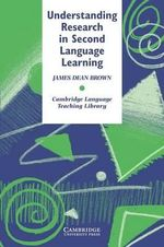 Understanding Research in Second Language Learning : A Teacher's Guide to Statistics and Research Design - James Dean Brown