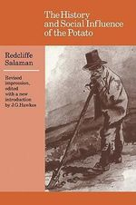 The History and Social Influence of the Potato - Redcliffe N. Salaman