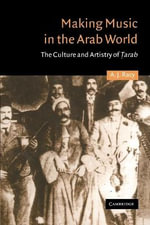 Making Music in the Arab World : The Culture and Artistry of Tarab - A.J. Racy