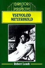Vsevolod Meyerhold : Directors in Perspective - Robert Leach
