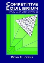 Competitive Equilibrium : Theory and Applications - Bryan Ellickson