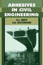 Adhesives in Civil Engineering - G. C. Mays