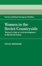 Women in the Soviet Countryside : Women's Roles in Rural Development in the Soviet Union - Susan Bridger