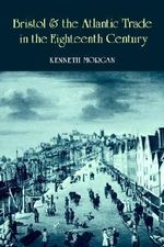 Bristol and the Atlantic Trade in the Eighteenth Century : Political Economy in General Equilibrium - Kenneth O. Morgan