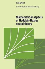 Mathematical Aspects of Hodgkin-Huxley Neural Theory : Dissenters, Officials and Peacemakers - Jane Cronin