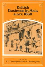 British Business in Asia Since 1860 : Studies in British and Franco-British Economic His...