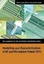 Modeling and Characterization of RF and Microwave Power FETs : The Cambridge RF and Microwave Engineering Series - Peter Aaen