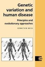 Genetic Variation and Human Disease : Principles and Evolutionary Approaches - Kenneth M. Weiss