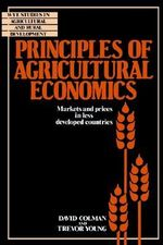 Principles of Agricultural Economics : Markets and Prices in Less Developed Countries - David Colman
