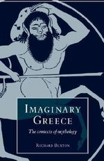 Imaginary Greece : The Contexts of Mythology - Richard Buxton