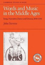 Words and Music in the Middle Ages : Song, Narrative, Dance and Drama, 1050-1350 - John Stevens