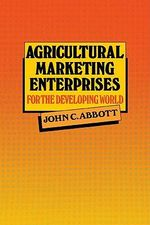 Agricultural Marketing Enterprises : For the Developing World - John C Abbott