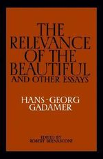 The Relevance of the Beautiful and Other Essays : Writing Poetry in the Age of Media - Hans-Georg Gadamer