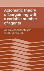 Axiomatic Theory of Bargaining with a Variable Number of Agents - William Thomson