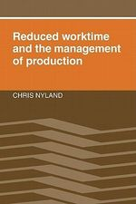Reduced Worktime and the Management of Production : A Comparative Study of the Domestic Domain - Chris Nyland