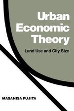 Urban Economic Theory : Land Use and City Size - Masahisa Fujita