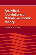 Analytical Foundations of Marxian Economic Theory - John E. Roemer