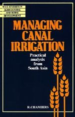 Managing Canal Irrigation : Practical Analysis from South Asia - Robert Chambers