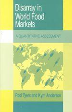 Disarray in World Food Markets : A Quantitative Assessment - Rodney Tyers