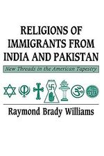 Religions of Immigrants from India and Pakistan : New Threads in the American Tapestry - Raymond Brady Williams