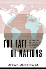 The Fate of Nations : The Search for National Security in the Nineteenth and Twentieth Centuries - Michael Mandelbaum