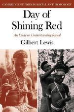 Day of Shining Red : An Essay on Understanding Ritual - Gilbert Lewis