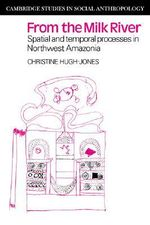 From the Milk River : Spatial and Temporal Processes in Northwest Amazonia - Christine Hugh-Jones