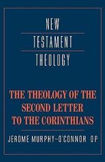 The Theology of the Second Letter to the Corinthians : Texts and Archaeology - Jerome Murphy-O'Connor