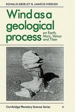 Wind as a Geological Process : On Earth, Mars, Venus and Titan - Ronald Greeley